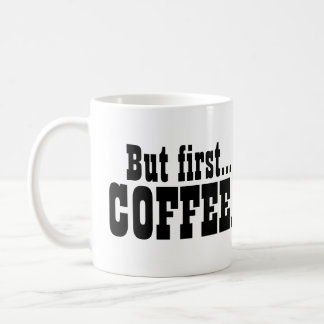 But First Coffee Caffeine Lovers Funny Coffee Mug