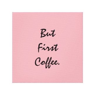 But First Coffee. Canvas Print