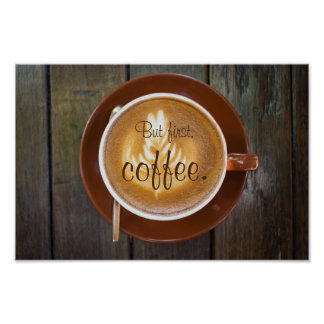 But first, coffee.    Cappuccino cup Poster