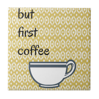 But First Coffee Ceramic Tile