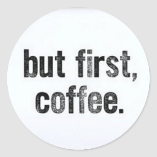 but first coffee. classic round sticker