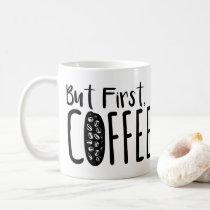 But First Coffee - Coffee Beans - Coffee Lovers Coffee Mug