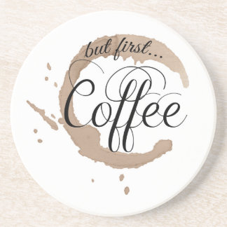 But First, Coffee... Drink Coaster