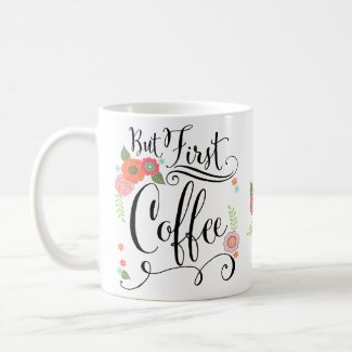 But First, Coffee Floral Mugs