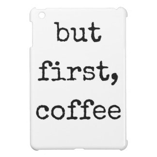 But First, Coffee Humor Illustration Design Cover For The iPad Mini