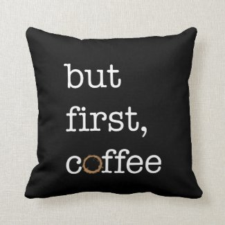 But First Coffee - Inspirational Pillow
