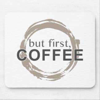 But First, Coffee Mouse Pad