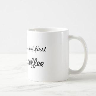 .... but first coffee mug