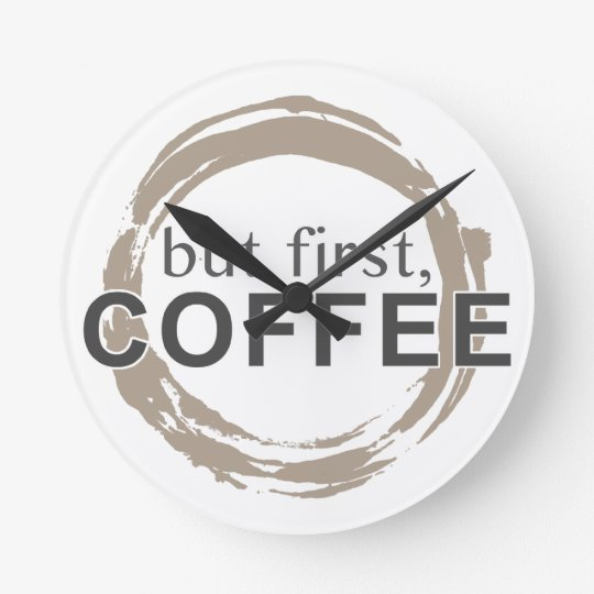But First, Coffee Round Clock