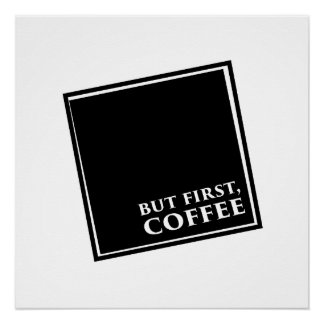 But First, Coffee -Semi gloss 20x20 Perfect Poster