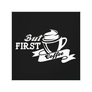 But First Coffee Stretched Canvas