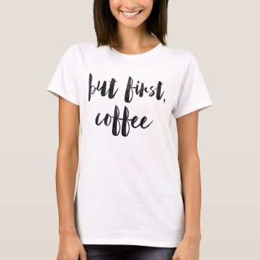 Coffee Themed But first coffee T-Shirt