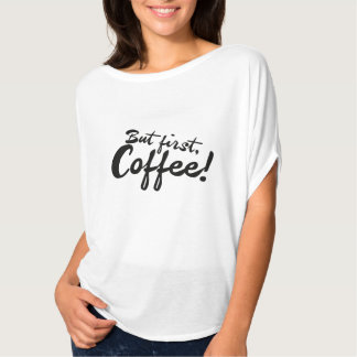 But first Coffee T-shirts