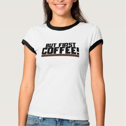 But first COFFEE Tee Shirt