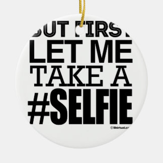 BUT FIRST LET ME TAKE A SELFIE CHRISTMAS TREE ORNAMENTS