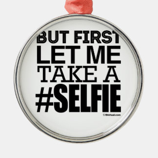 BUT FIRST LET ME TAKE A SELFIE ROUND METAL CHRISTMAS ORNAMENT
