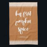 """But First Pumpkin Spice Add Name Kitchen Towel<br><div class=""""desc"""">Cute &quot;But First Pumpkin Spice&quot; Add Name Kitchen Towel.</div>"""