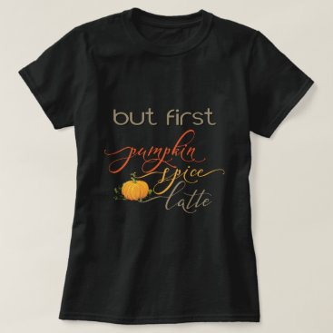 Beach Themed But First - Pumpkin Spice Latte - Typography T-Shirt