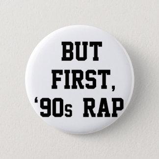 But First Rap Pinback Button
