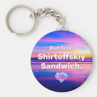 But First, Shirtoffskiy Sandwich Keychain