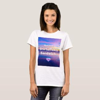 But first, Shirtoffskiy Sandwich T-Shirt