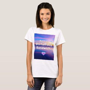 Beach Themed But first, Shirtoffskiy Sandwich T-Shirt
