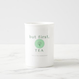 But First... Tea Cup