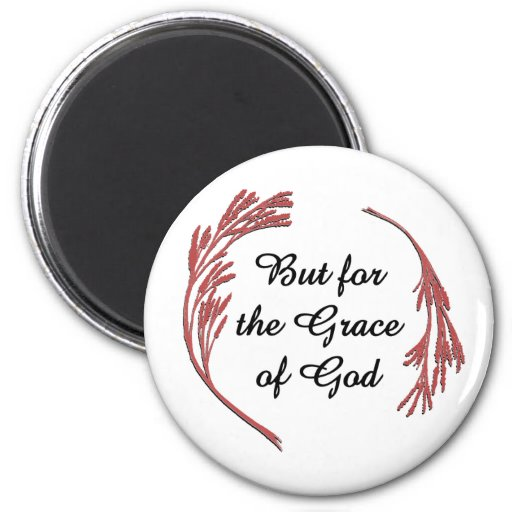 But for the Grace of God 2 Inch Round Magnet