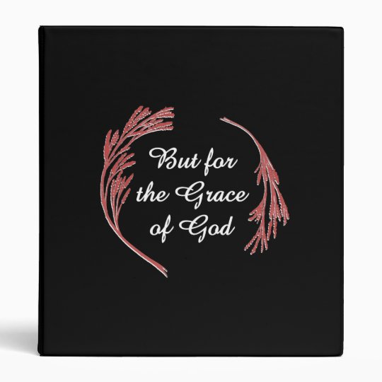 But for the Grace of God 3 Ring Binder