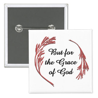 But for the Grace of God Pinback Buttons
