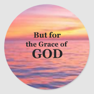 """""""But for the Grace of God."""" Classic Round Sticker"""