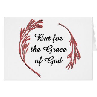 But for the Grace of God Greeting Card