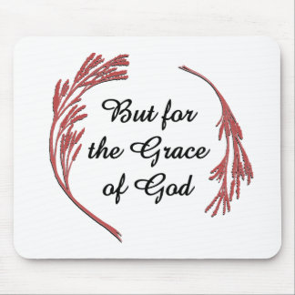 But for the Grace of God Mouse Pad