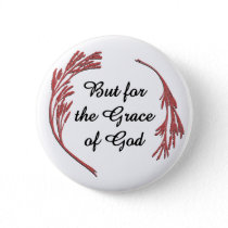 But for the Grace of God Pinback Button
