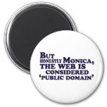 But Honestly Monica, The Web Is Considered .... Refrigerator Magnet