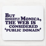 But Honestly Monica, The Web Is Considered .... Mousepad