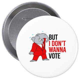 But I don't wanna vote - GOP - -  Pinback Button