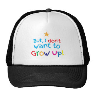 But, I Don't want to grow up! cute family Trucker Hat