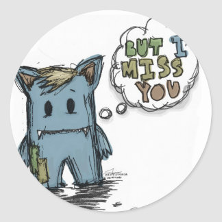 But I miss you Classic Round Sticker