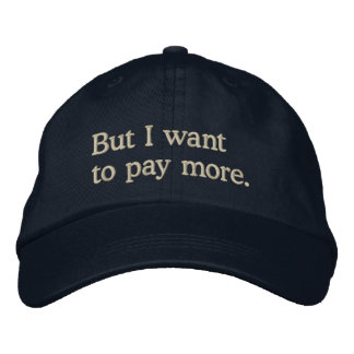 """""""But I want to pay more"""" Funny Rich Kids Saying Embroidered Baseball Cap"""