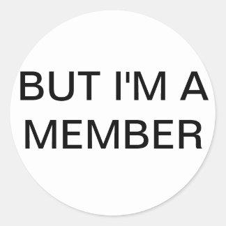 But I'm A member Classic Round Sticker