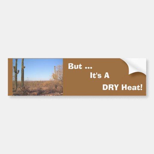 But ..., It's A  DRY Heat! bumper sticker Car Bumper Sticker