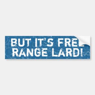 But it's free range lard bumper sticker