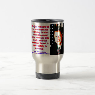 But Just To Know Of The Conditions - Bill Clinton. Travel Mug