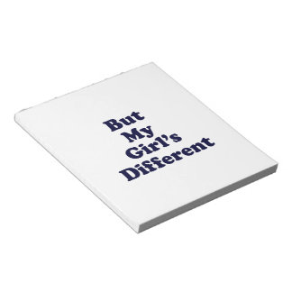 But My Girl's Different Notepad