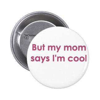 But my mom says I'm cool 2 Inch Round Button