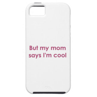 But my mom says I'm cool iPhone 5 Covers