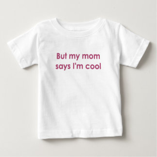 But my mom says I'm cool T-shirt