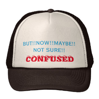 But! Now! Maybe! Not Sure!! Confused Trucker Hat