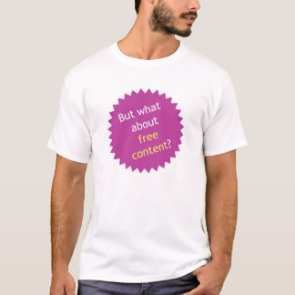 But what about free content? T-Shirt